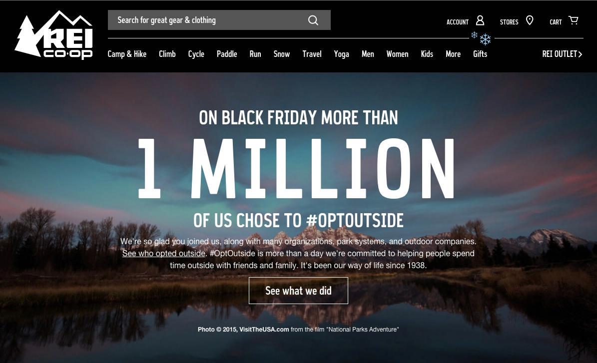 """""""#optoutside"""" REI Outdoor retailer REI closed all their 143 stores on 'Black Friday', the biggest shopping day of the year, inviting the country to #optoutside. 170 other businesses followed suit: scores of parks offered free entry for the day; 1.4m people chose to spend Black Friday outside: REI revenues up double digits YOY (bucking industry trends): applications to work at REI up 92% in Q4 2015."""